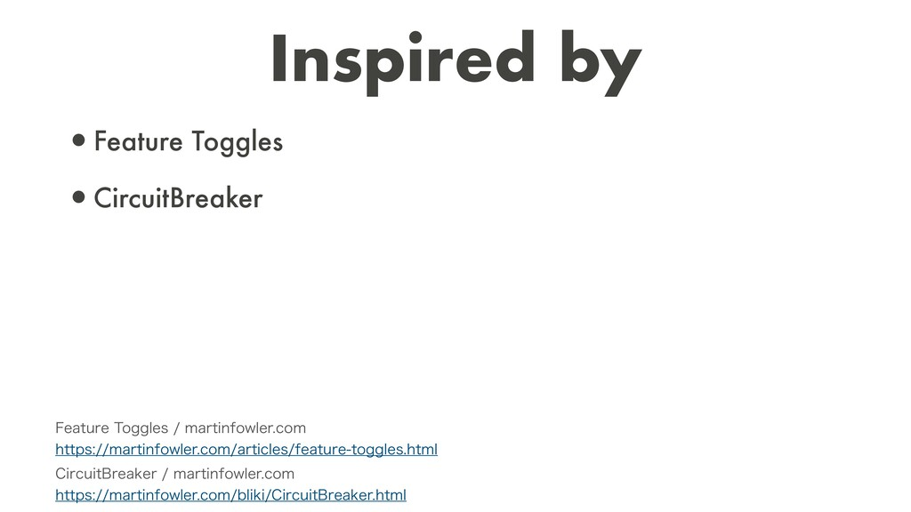 Inspired by •Feature Toggles   •CircuitBreaker ...