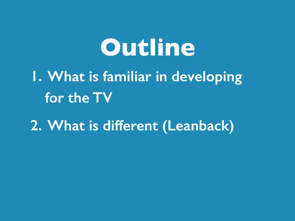 Outline 1. What is familiar in developing for t...