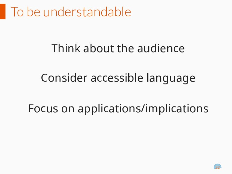 To be understandable Think about the audience C...