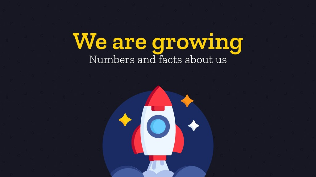 We are growing Numbers and facts about us