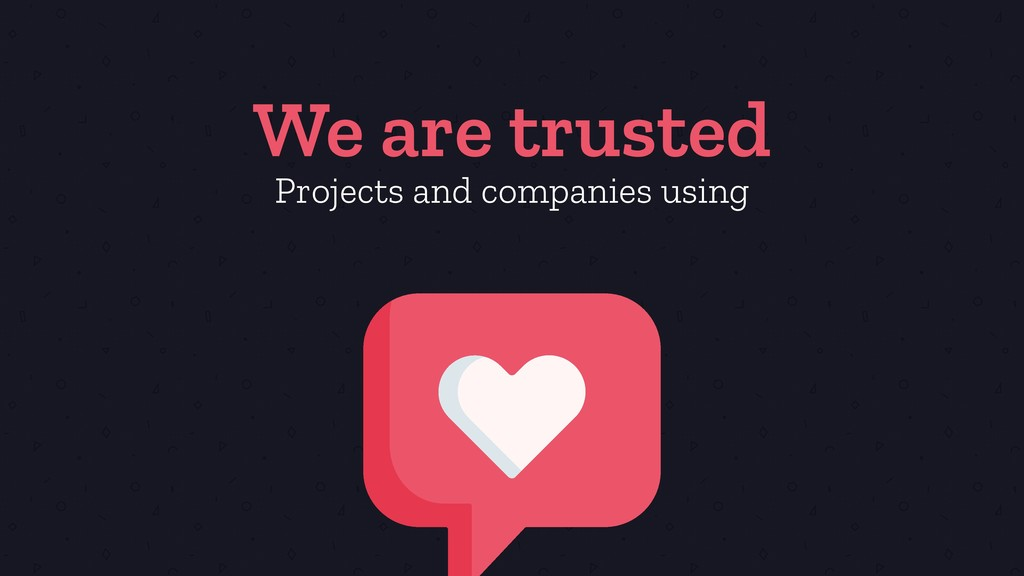 We are trusted Projects and companies using