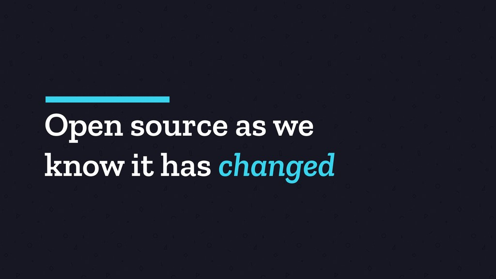 Open source as we know it has changed