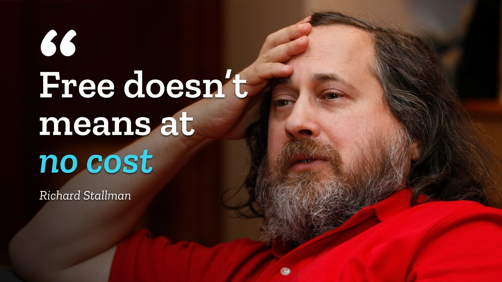 """Free doesn't means at no cost """" Richard Stallman"""