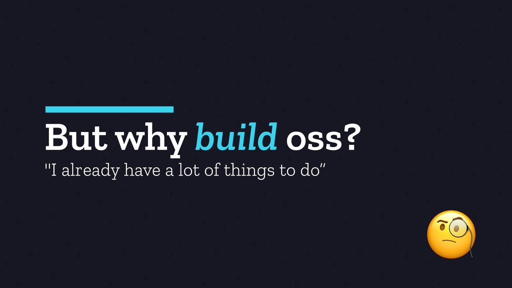 """But why build oss?  """"I already have a lot of th..."""
