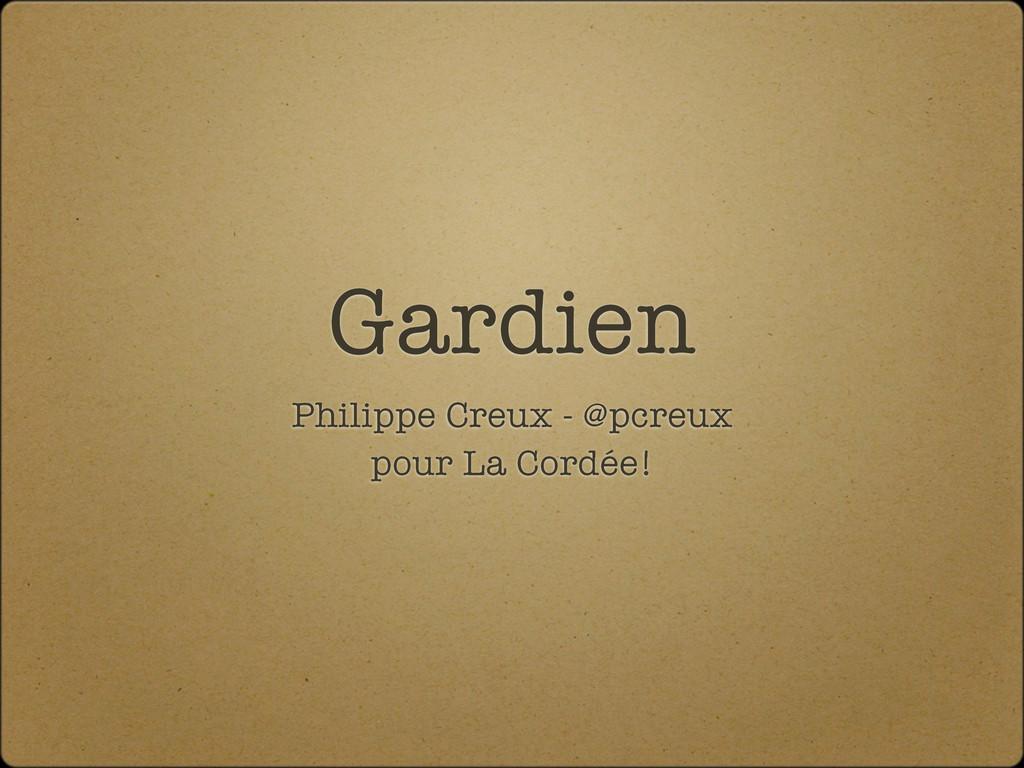 Gardien Philippe Creux - @pcreux pour La Cordée!