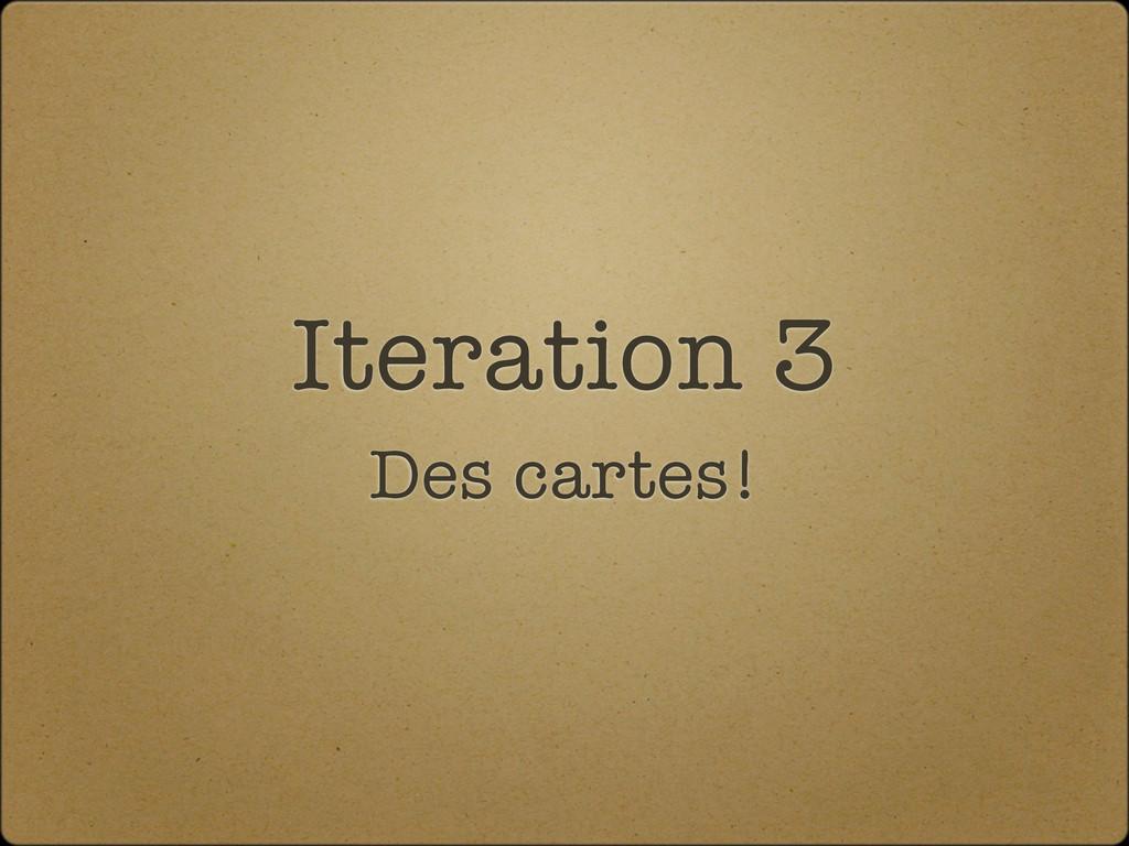 Iteration 3 Des cartes!
