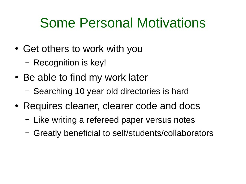 Some Personal Motivations ● Get others to work ...