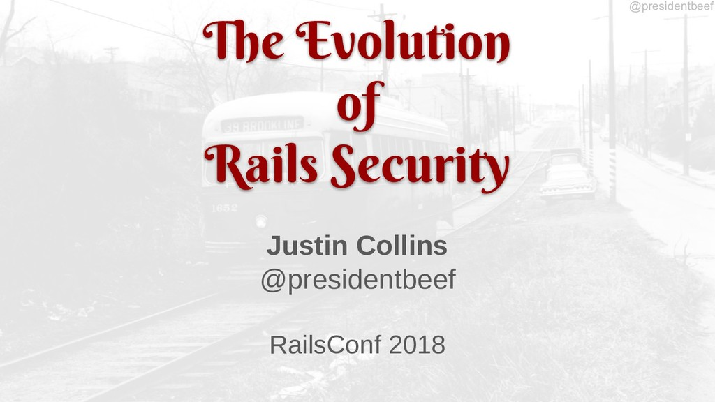 @presidentbeef The Evolution of Rails Security ...