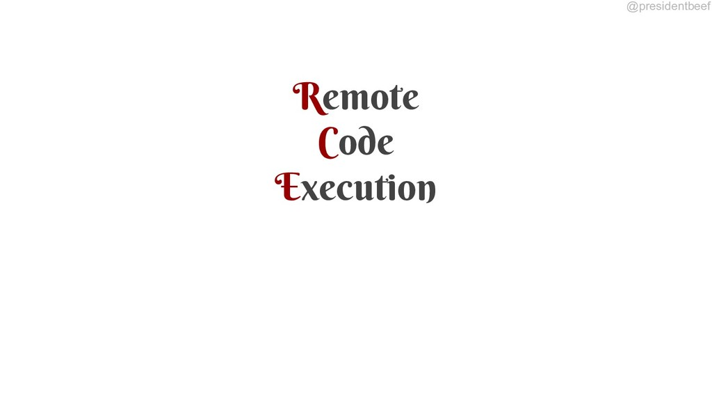 @presidentbeef Remote Code Execution