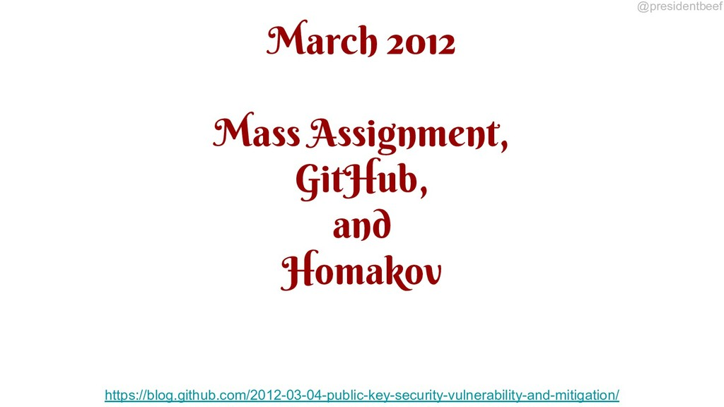 @presidentbeef March 2012 Mass Assignment, GitH...