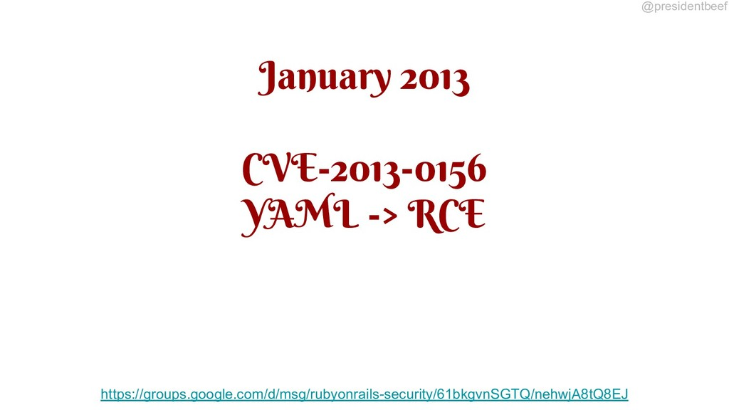 @presidentbeef January 2013 CVE-2013-0156 YAML ...
