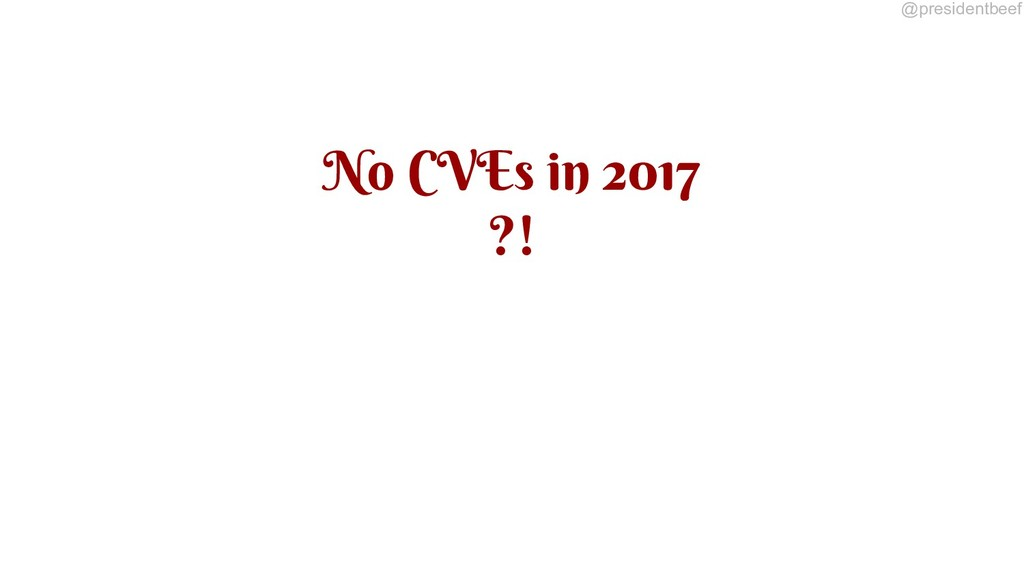 @presidentbeef No CVEs in 2017 ?!