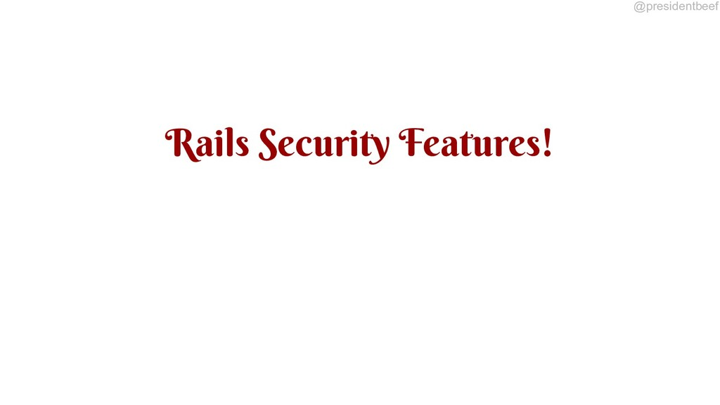 @presidentbeef Rails Security Features!