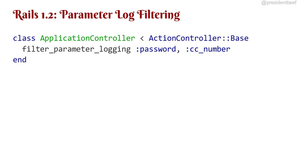 @presidentbeef Rails 1.2: Parameter Log Filteri...