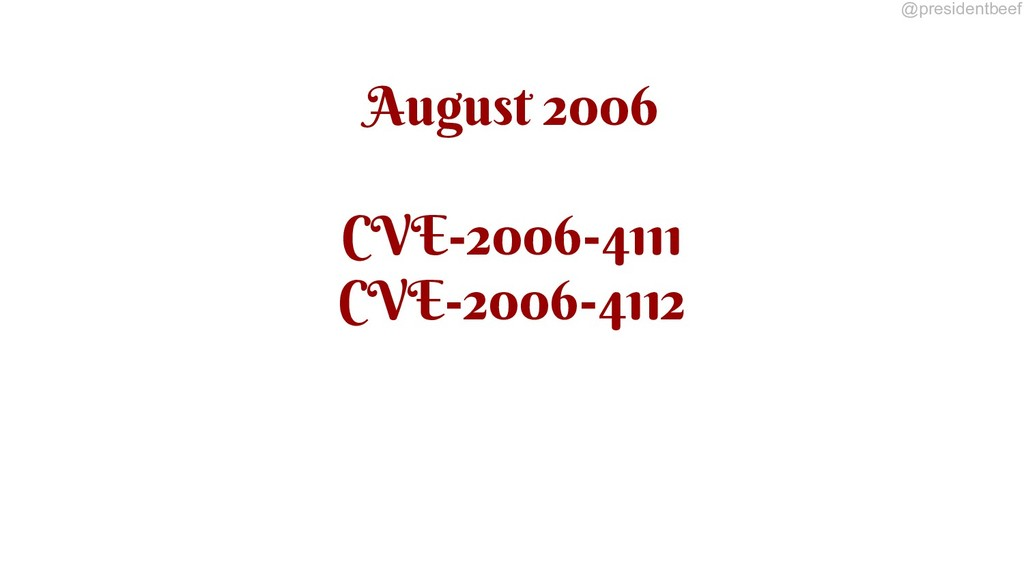 @presidentbeef August 2006 CVE-2006-4111 CVE-20...