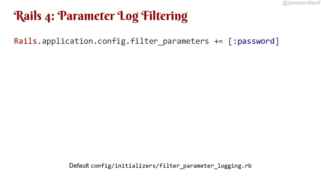 @presidentbeef Rails 4: Parameter Log Filtering...