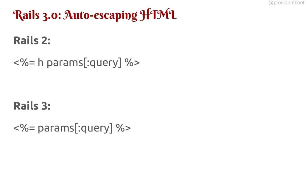 @presidentbeef Rails 3.0: Auto-escaping HTML Ra...