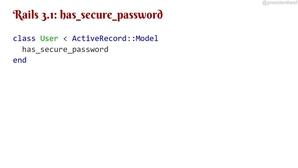 @presidentbeef Rails 3.1: has_secure_password c...