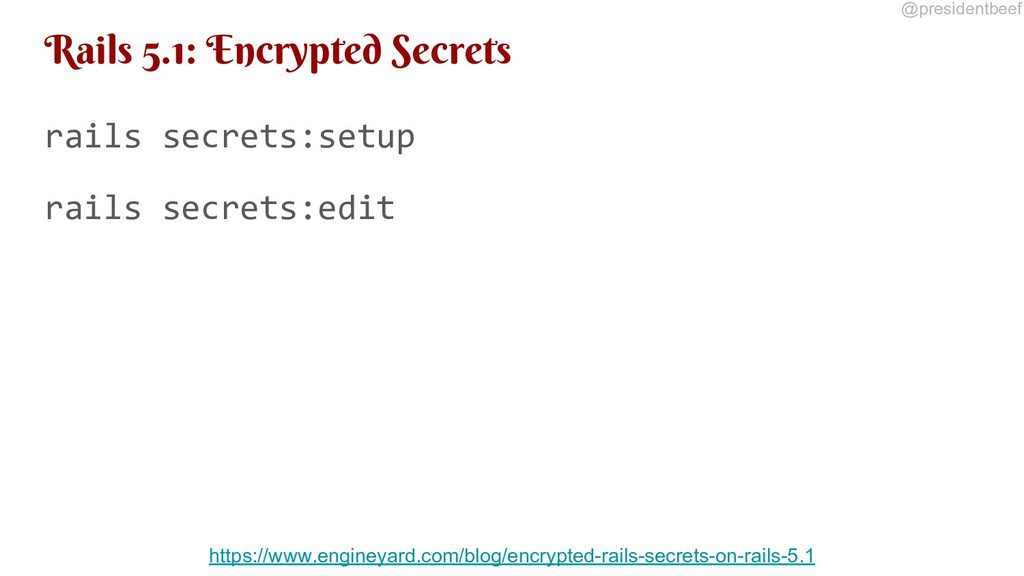 @presidentbeef Rails 5.1: Encrypted Secrets rai...