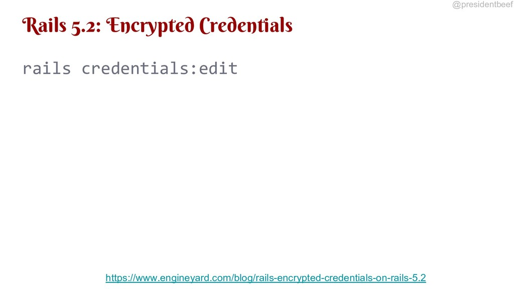 @presidentbeef Rails 5.2: Encrypted Credentials...