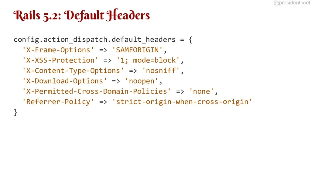 @presidentbeef Rails 5.2: Default Headers confi...
