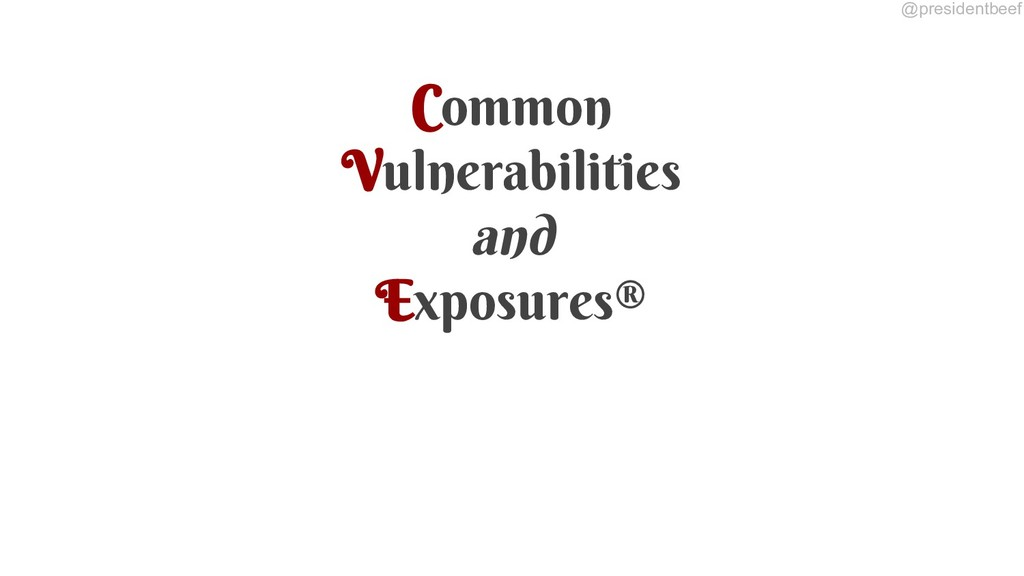 @presidentbeef Common Vulnerabilities and Expos...