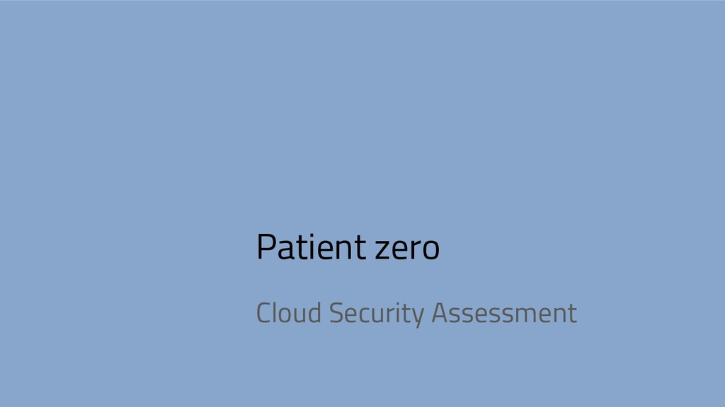 Patient zero Cloud Security Assessment