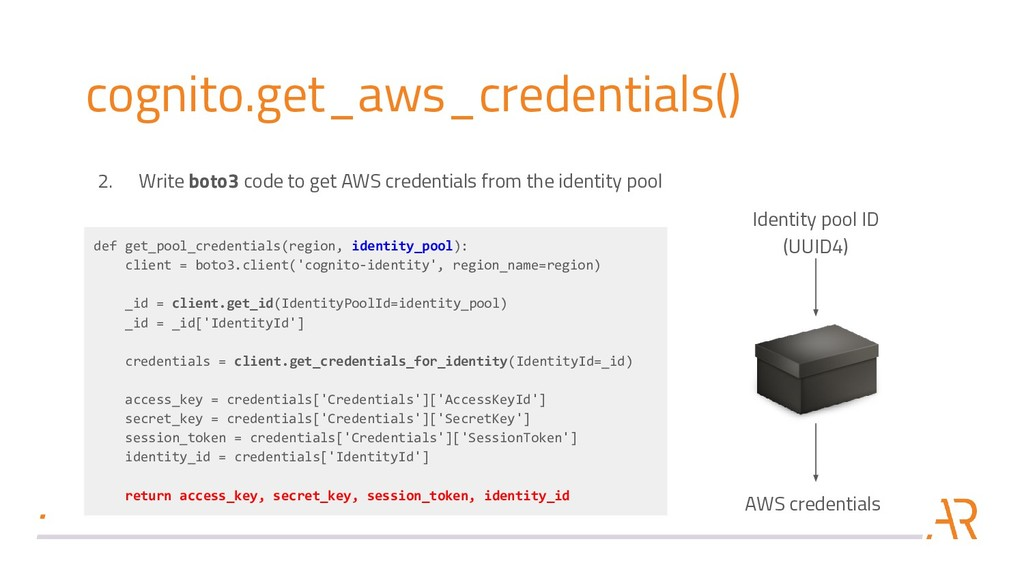 cognito.get_aws_credentials() 2. Write boto3 co...