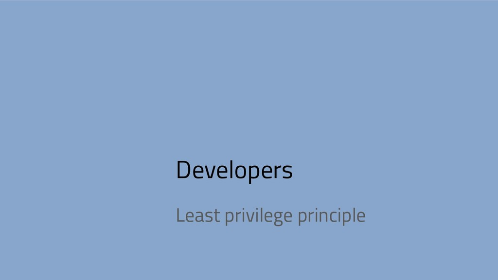 Developers Least privilege principle