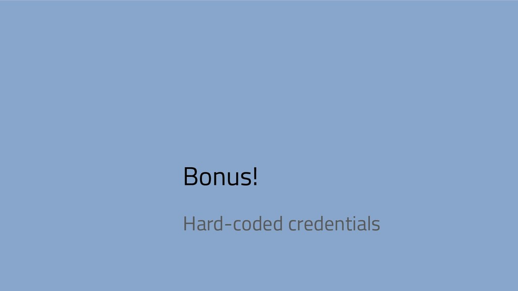 Bonus! Hard-coded credentials
