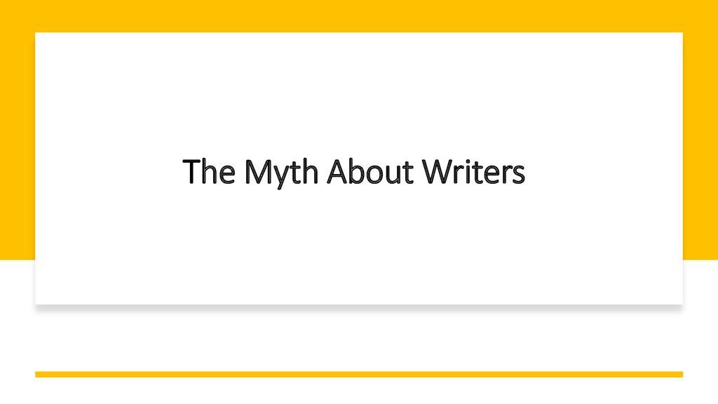 Interswitch - INTERNAL The Myth About Writers