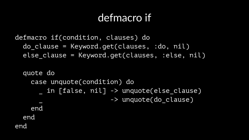 defmacro if defmacro if(condition, clauses) do ...
