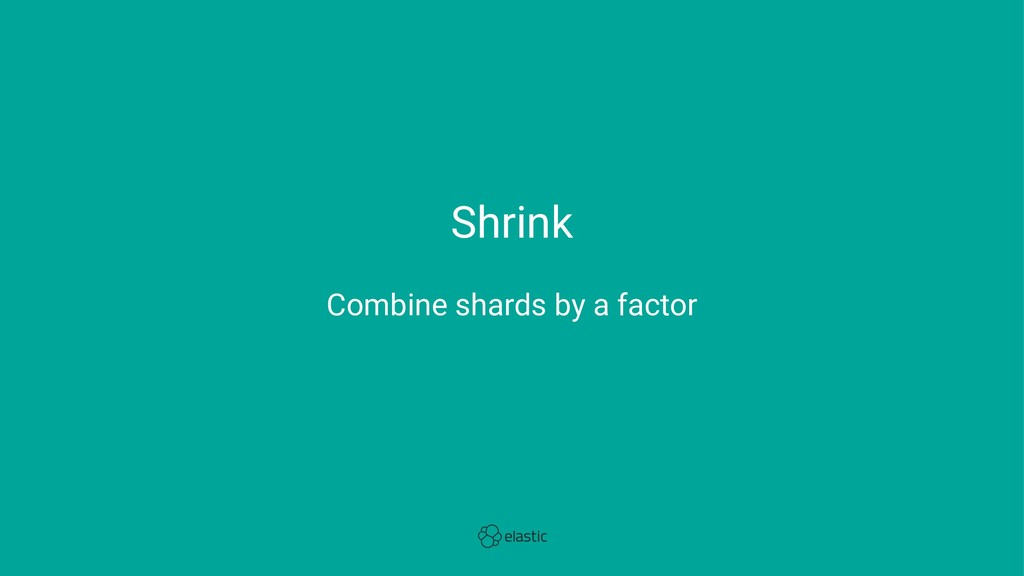 Shrink Combine shards by a factor