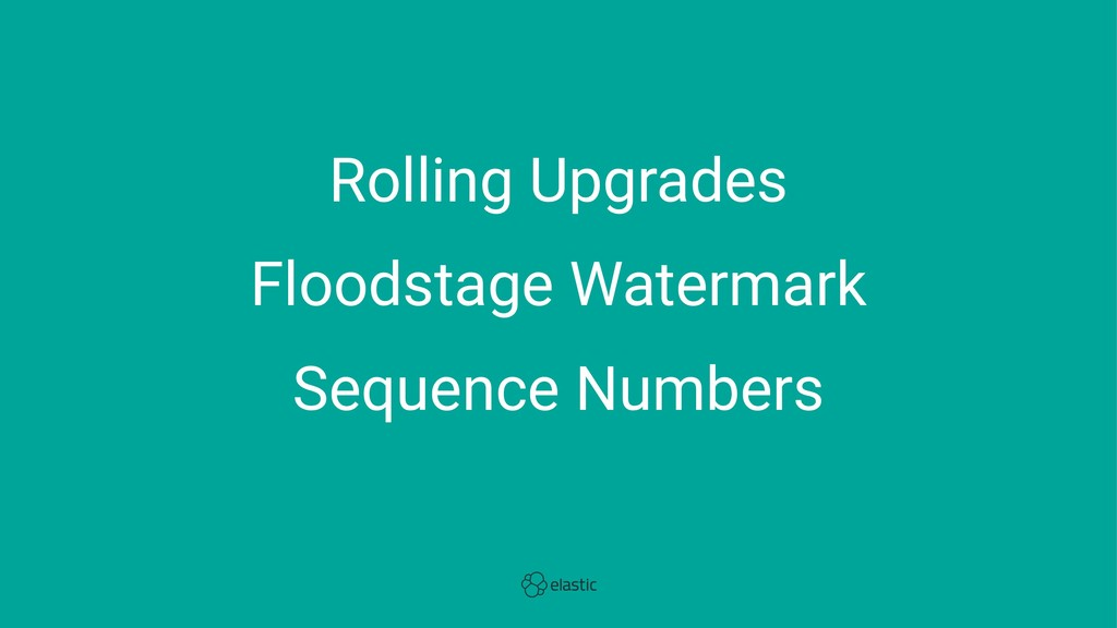 Rolling Upgrades Floodstage Watermark Sequence ...