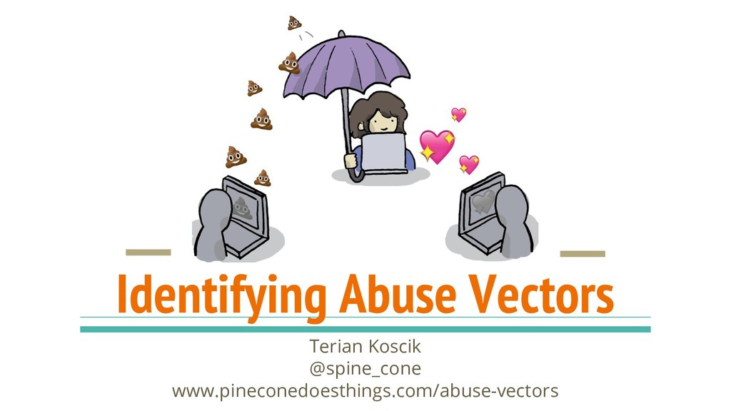 Identifying Abuse Vectors Terian Koscik @spine_...
