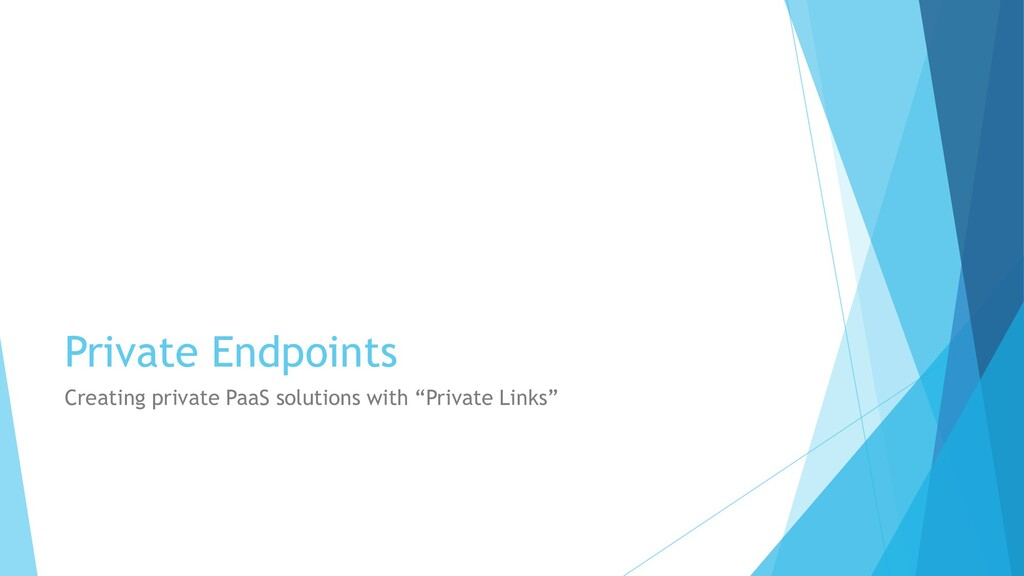 Private Endpoints Creating private PaaS solutio...