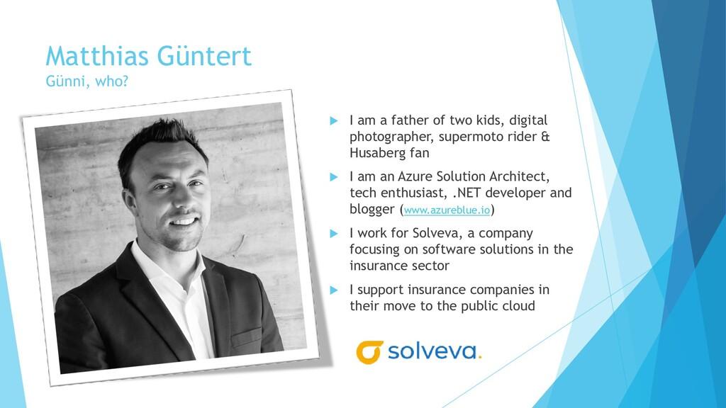 Matthias Güntert Günni, who?  I am a father of...