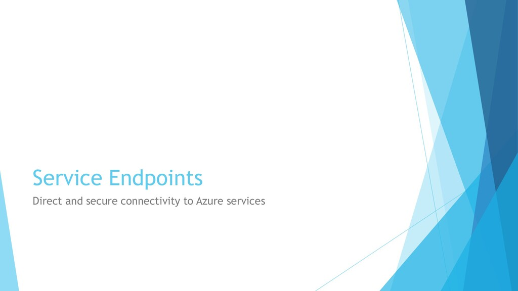 Service Endpoints Direct and secure connectivit...