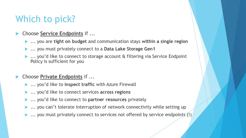 Which to pick?  Choose Service Endpoints if .....