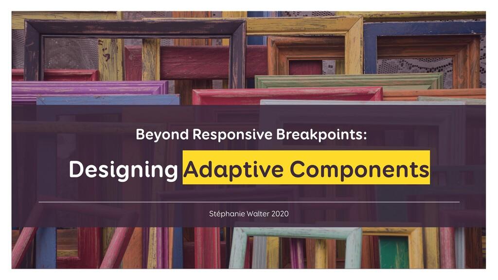 Stéphanie Walter 2020 Designing Adaptive Compon...