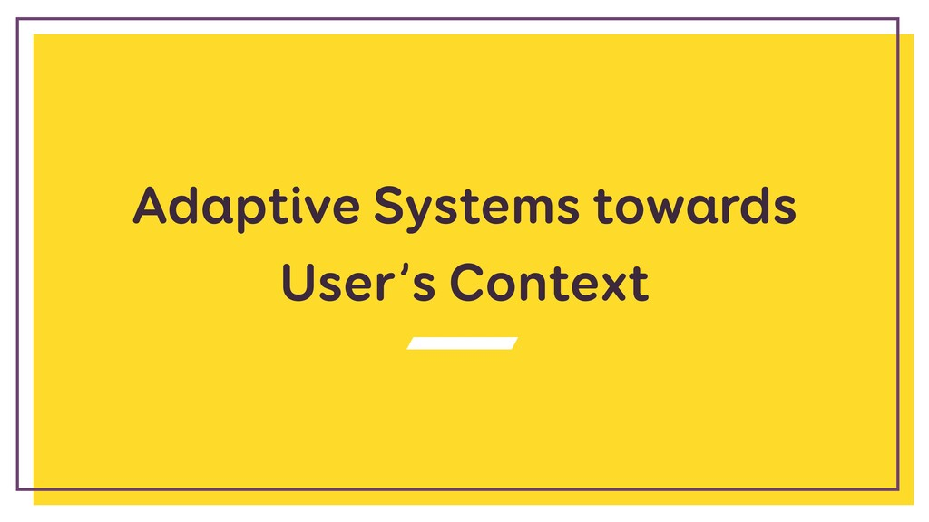 Adaptive Systems towards User's Context