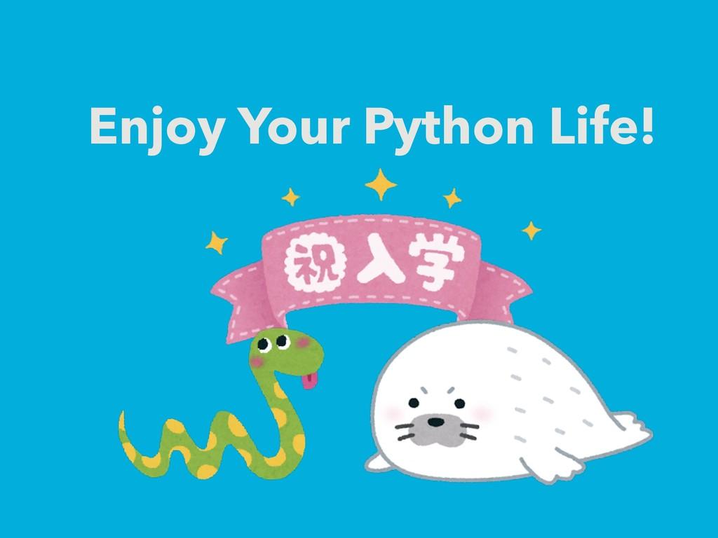 Enjoy Your Python Life!