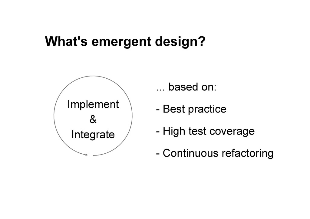 What's emergent design? Implement & Integrate ....