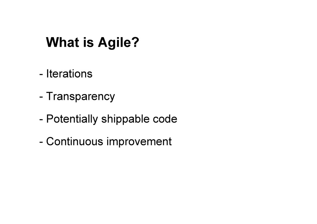 What is Agile? - Iterations - Transparency - Po...