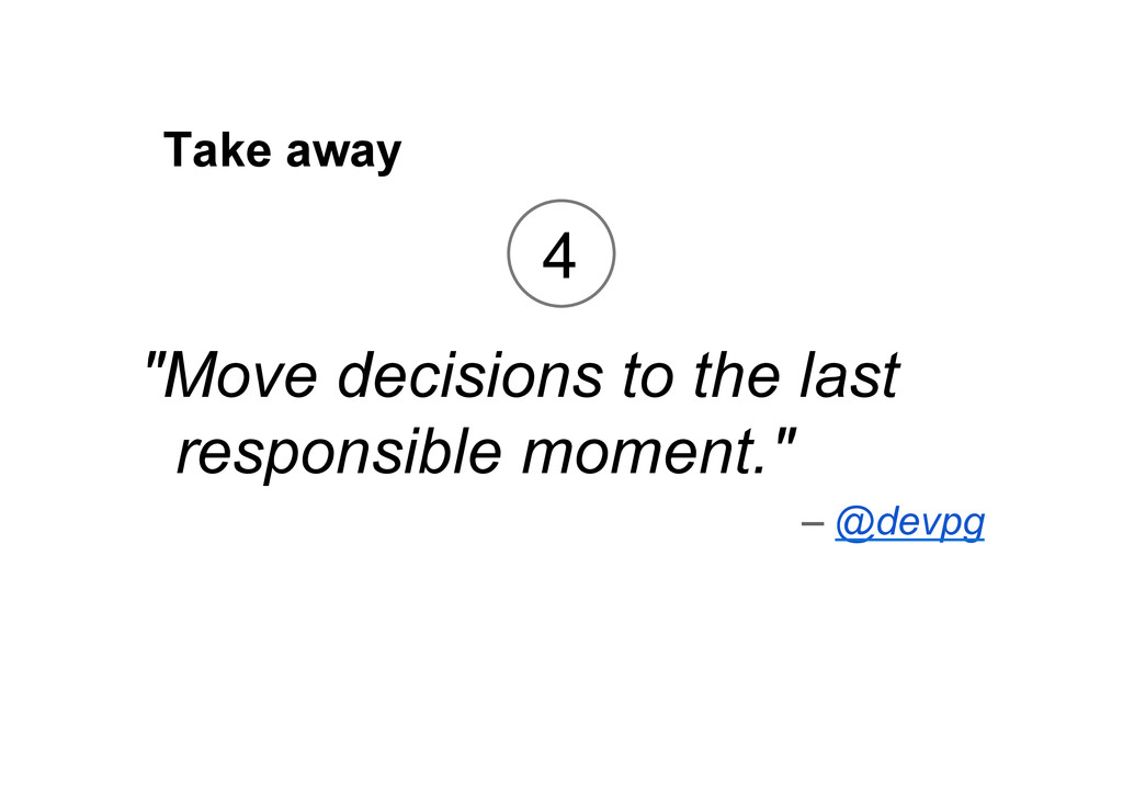 "Take away ""Move decisions to the last responsib..."