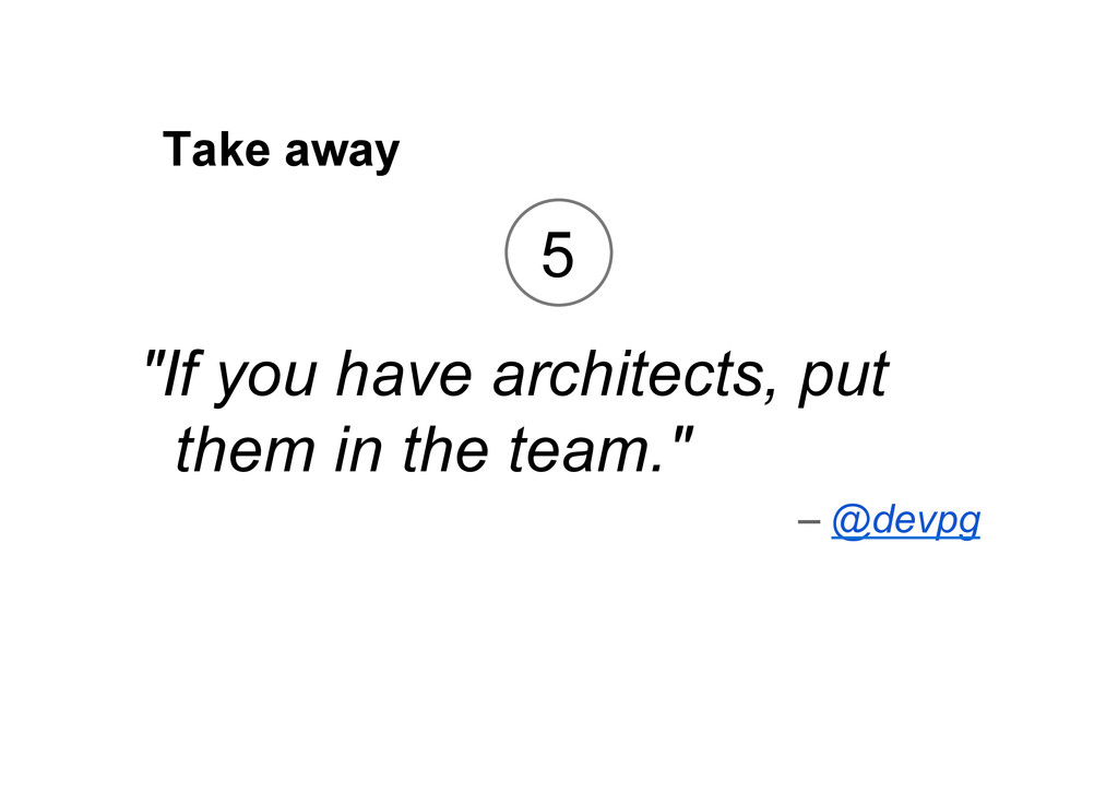 "Take away ""If you have architects, put them in ..."