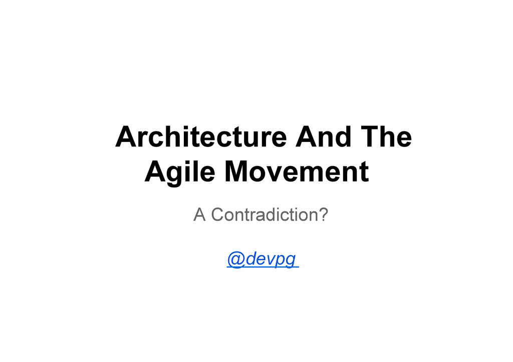Architecture And The Agile Movement A Contradic...