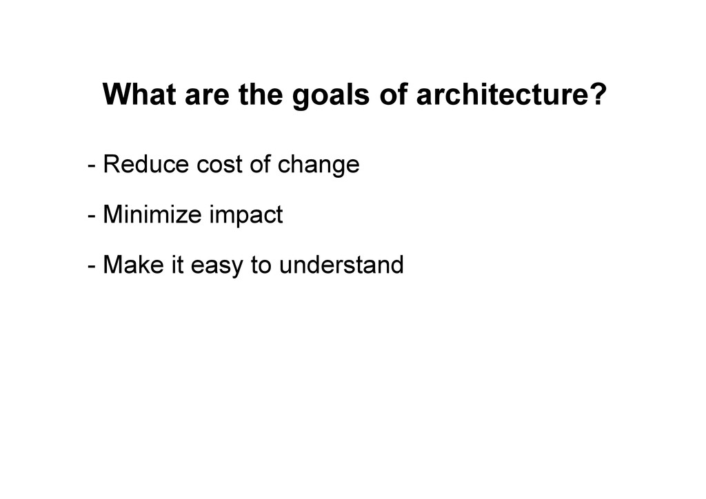 What are the goals of architecture? - Reduce co...