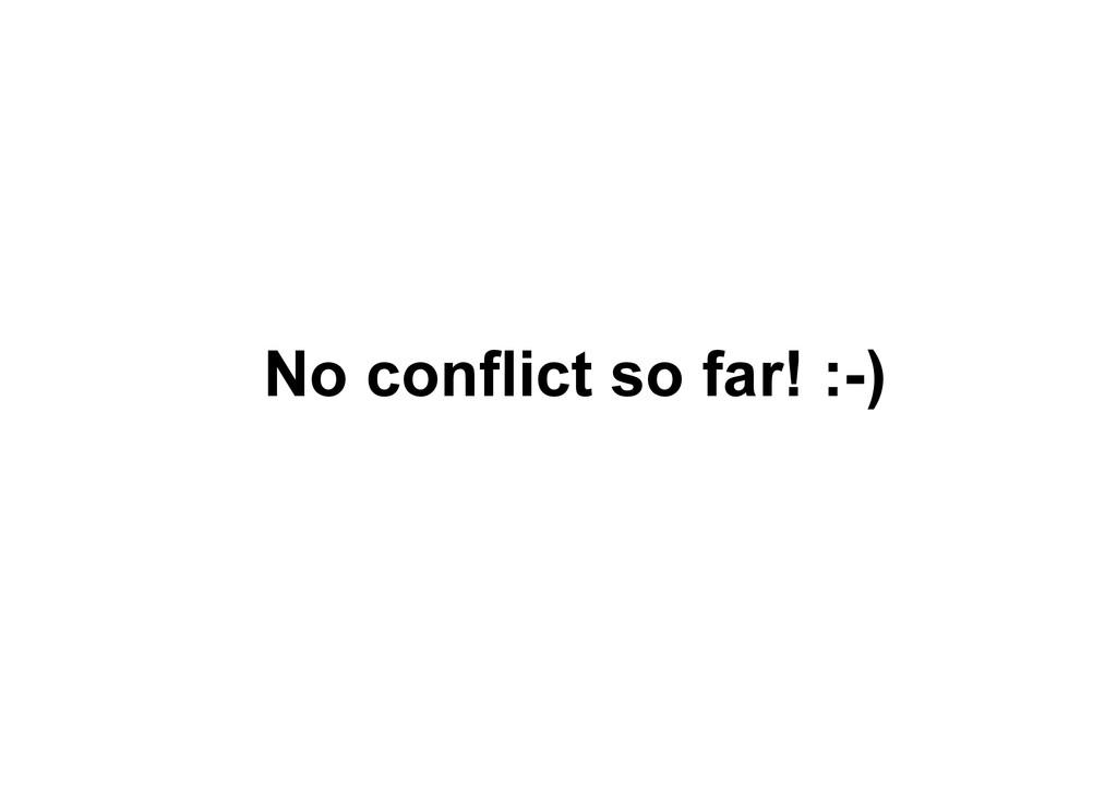 No conflict so far! :-)