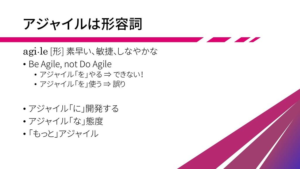 アジャイルは形容詞 agi・le [形] 素早い、敏捷、しなやかな • Be Agile, n...